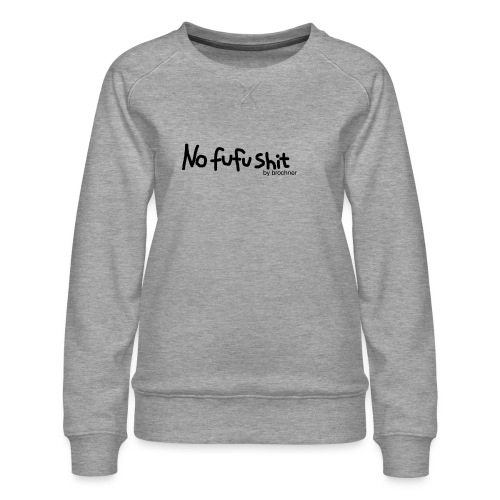 no fufu shit by brochner - Dame premium sweatshirt