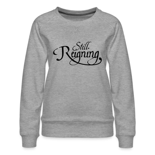 still reigning black - Women's Premium Sweatshirt