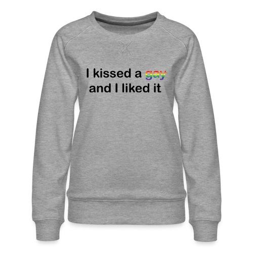 I kissed a gay - Women's Premium Sweatshirt
