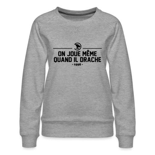 On Joue Même Quand Il Dr - Women's Premium Sweatshirt