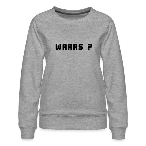 Was? - Frauen Premium Pullover