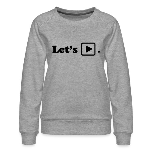 Let's play. - Sweat ras-du-cou Premium Femme