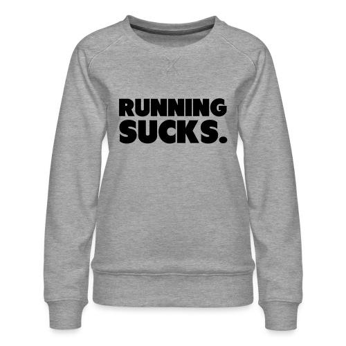 Running Sucks - Naisten premium-collegepaita
