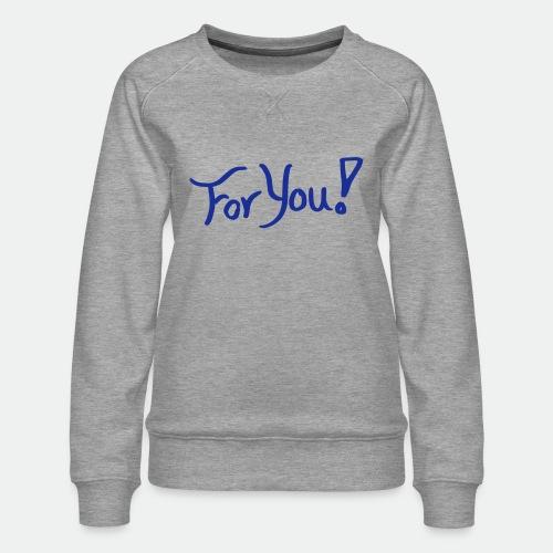 for you! - Women's Premium Sweatshirt