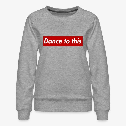 Dance to this - Frauen Premium Pullover