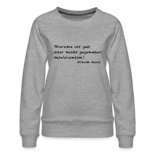Wilhelm Busch - Toleranz ist gut - Frauen Premium Pullover