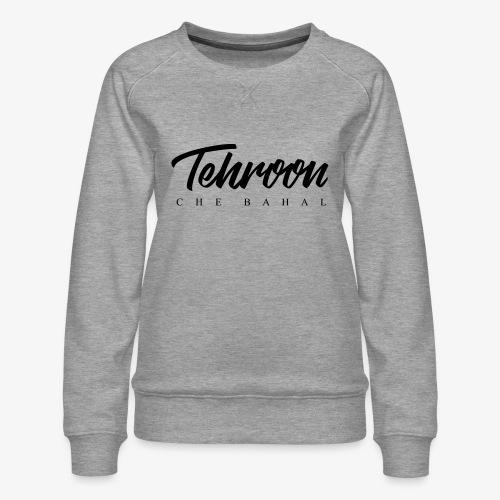 Tehroon Che Bahal - Frauen Premium Pullover