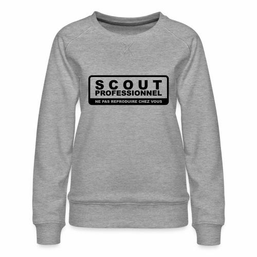 Scout Professionnel - Ne pas reproduire chez vous - Sweat ras-du-cou Premium Femme