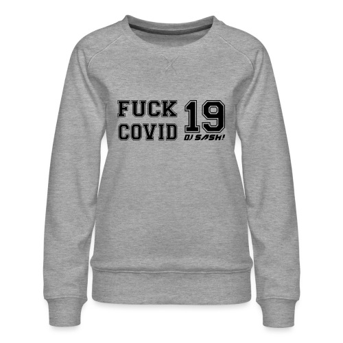 Fuck Covid 19 - DJ SASH! - Women's Premium Sweatshirt