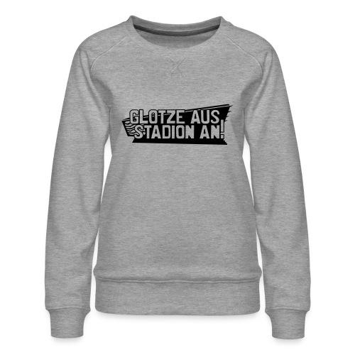 GLOTZE AUS, STADION AN! - Frauen Premium Pullover