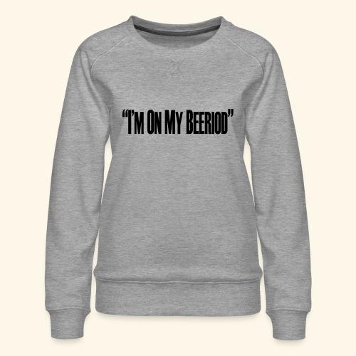 BEERIOD - Women's Premium Sweatshirt