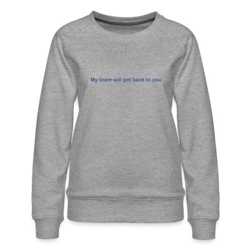 My team will get back to you - Dame premium sweatshirt