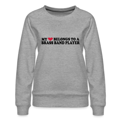 MY HEART BELONGS TO A BRASS BAND PLAYER - Premium-genser for kvinner