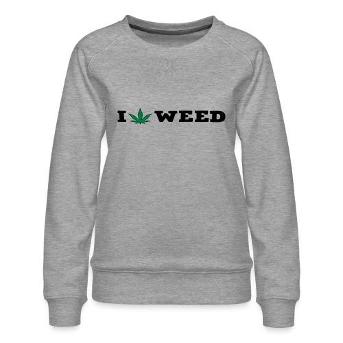 I LOVE WEED - Women's Premium Sweatshirt