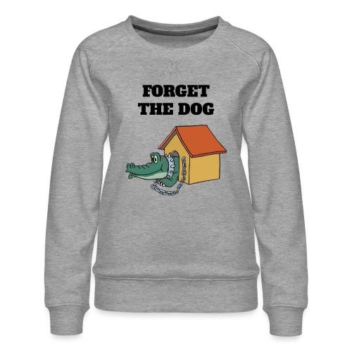 Forget The Dog - Frauen Premium Pullover