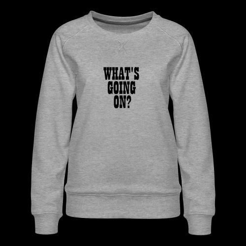 What's Going On? The Snuts - Women's Premium Sweatshirt