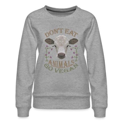 DON'T EAT ANIMALS - Frauen Premium Pullover