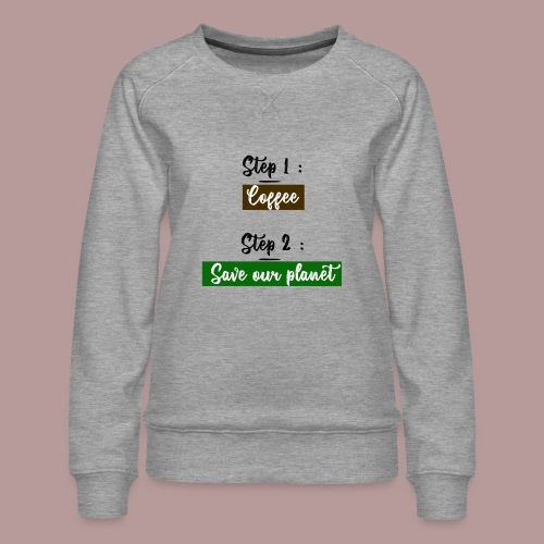 First coffee then save our planet - Sweat ras-du-cou Premium Femme