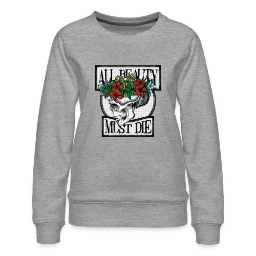 All Beauty must die - Women's Premium Sweatshirt