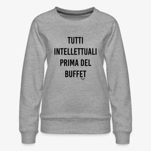 tutti intellettuali prima del buffet - Felpa premium da donna
