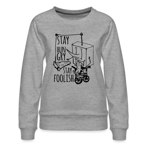 stay hungry stay foolish - Women's Premium Sweatshirt
