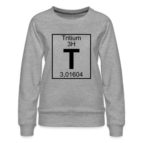 T (tritium) - Element 3H - pfll - Women's Premium Sweatshirt