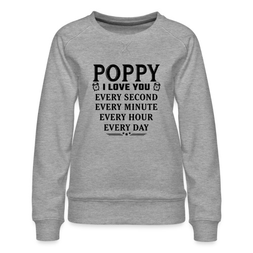 I Love You Poppy - Women's Premium Sweatshirt