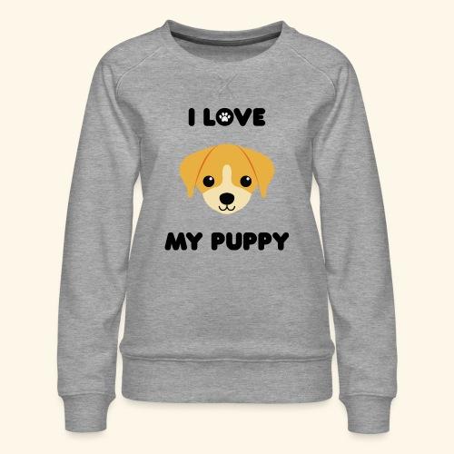 Love my puppy - Sweat ras-du-cou Premium Femme