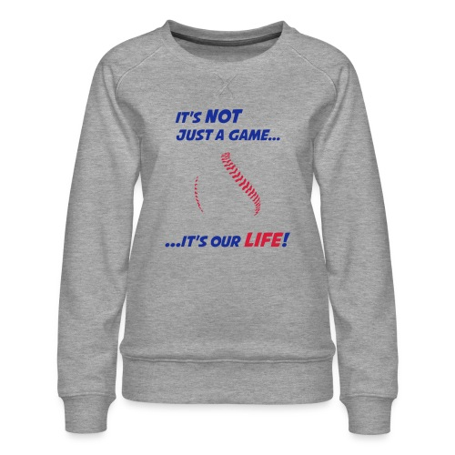 Baseball is our life - Women's Premium Sweatshirt
