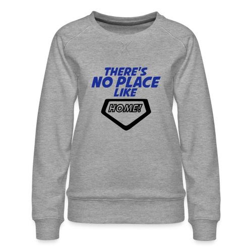 There´s no place like home - Women's Premium Sweatshirt