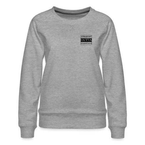 Straight Outta Quarantaine - Frauen Premium Pullover
