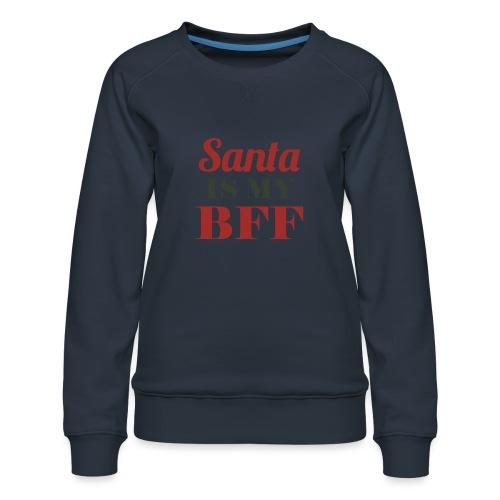 Santa is my BFF! Ein Must have für alle Romantiker - Frauen Premium Pullover