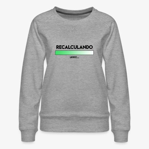 RECALCULANDO - Sudadera premium para mujer