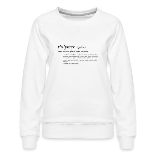 Polymer definition. - Women's Premium Sweatshirt