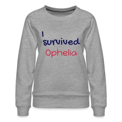 ISurvivedOphelia - Women's Premium Sweatshirt
