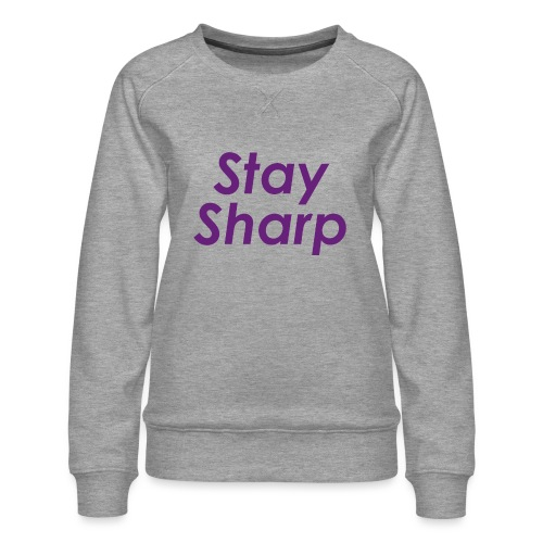 Stay Sharp - Felpa premium da donna