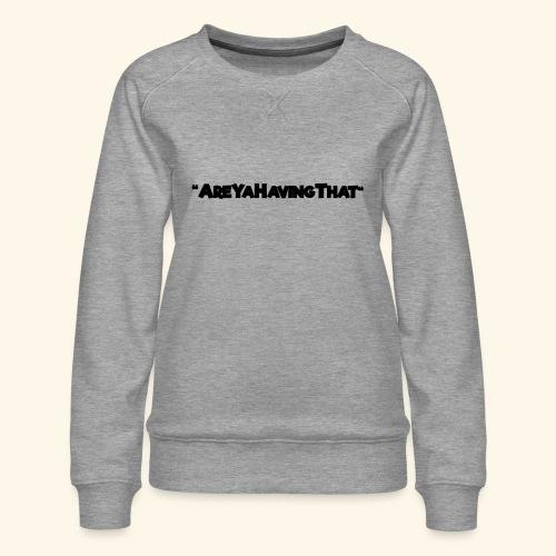 AREYAHAVINGTHAT BLACK FOR - Women's Premium Sweatshirt