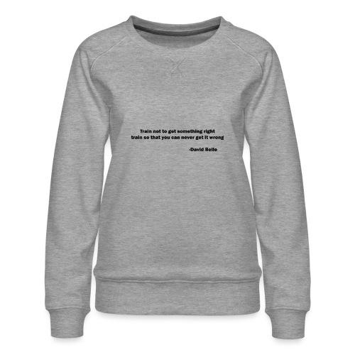 Train not to get something right train to... - Dame premium sweatshirt