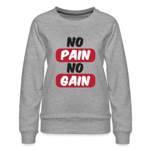 no pain no gain t shirt design fitness - Felpa premium da donna