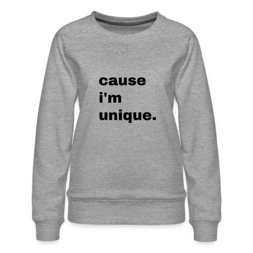 cause i'm unique. Geschenk Idee Simple - Frauen Premium Pullover