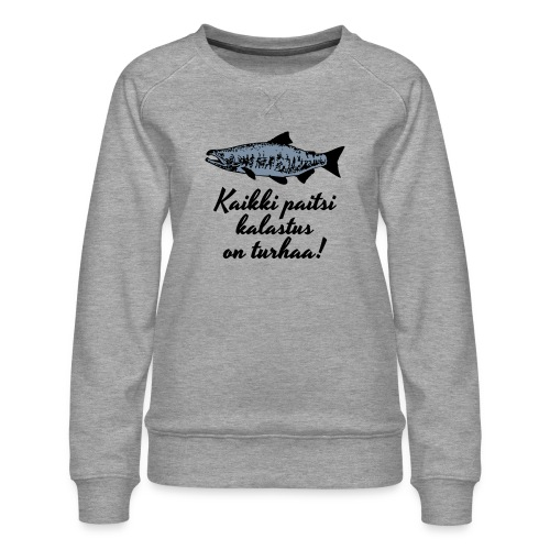 Kaikki paitsi kalastus on turhaa - hopea - Naisten premium-collegepaita