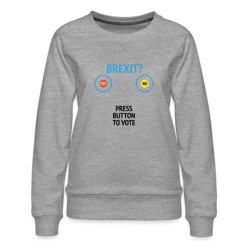 Brexit: Press Button To Vote - Dame premium sweatshirt