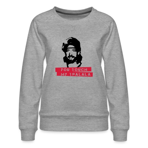 you touch my tralala - Frauen Premium Pullover