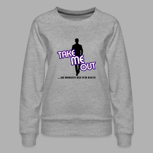 Take me out_Er_Variante 1 - Frauen Premium Pullover
