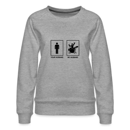 MY HUSBAND DRUMMER - Vrouwen premium sweater