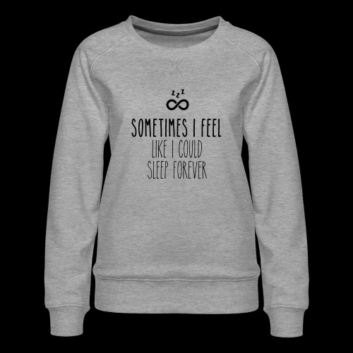 Sometimes I feel like I could sleep forever - Frauen Premium Pullover