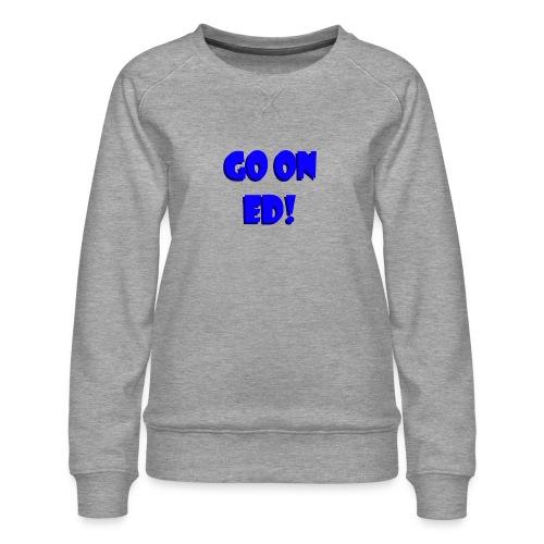 Go on Ed - Women's Premium Sweatshirt