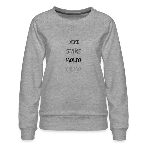 Devi stare molto calmo - Women's Premium Sweatshirt