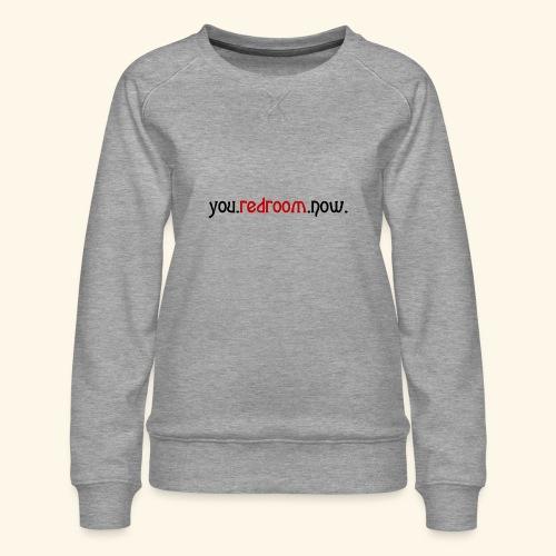 you redroom now - Women's Premium Sweatshirt