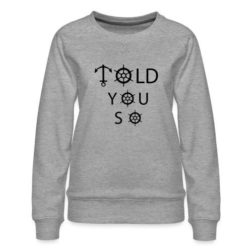 Told you so - Frauen Premium Pullover